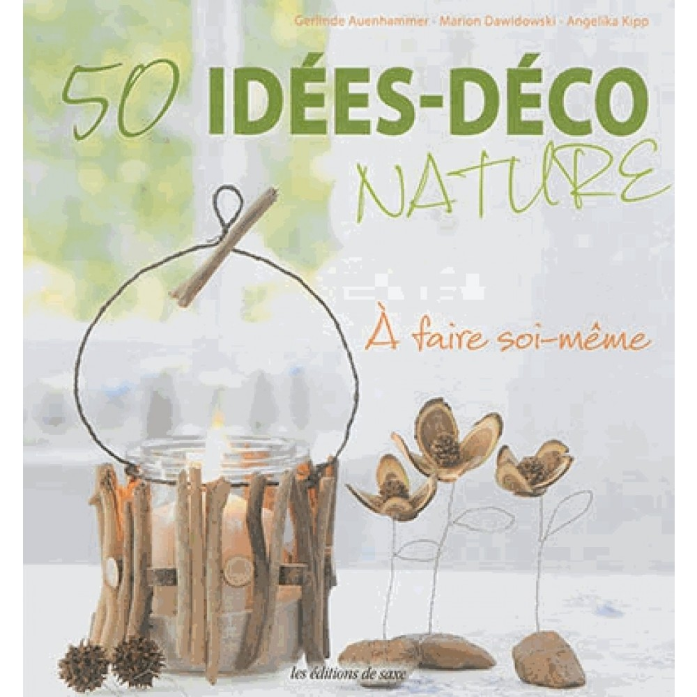50 id 233 es d 233 co nature a faire soi m 234 me livre d 233 co diy cultura