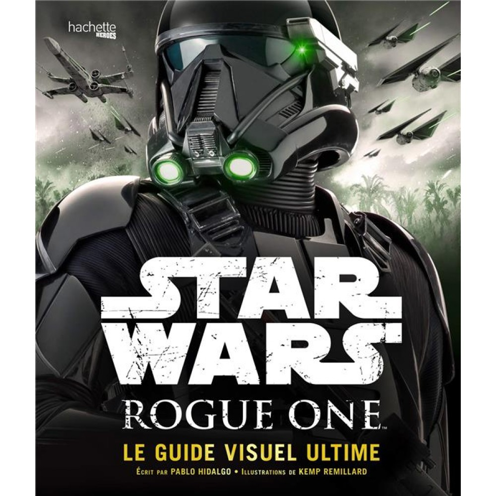 Star Wars Rogue One Le Guide Visuel Ultime