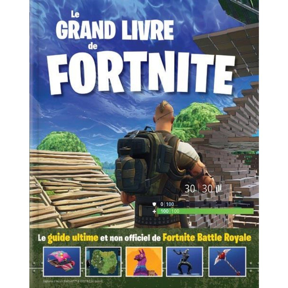 Le Grand Livre De Fortnite Le Guide Ultime Et Non Officiel