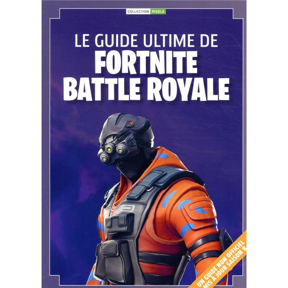 Le Guide Ultime De Fortnite Battle Royale