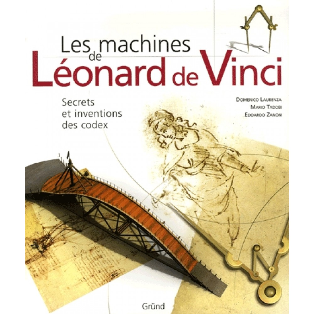 Les Machines De Leonard De Vinci Secrets Et Inventions Des Codex