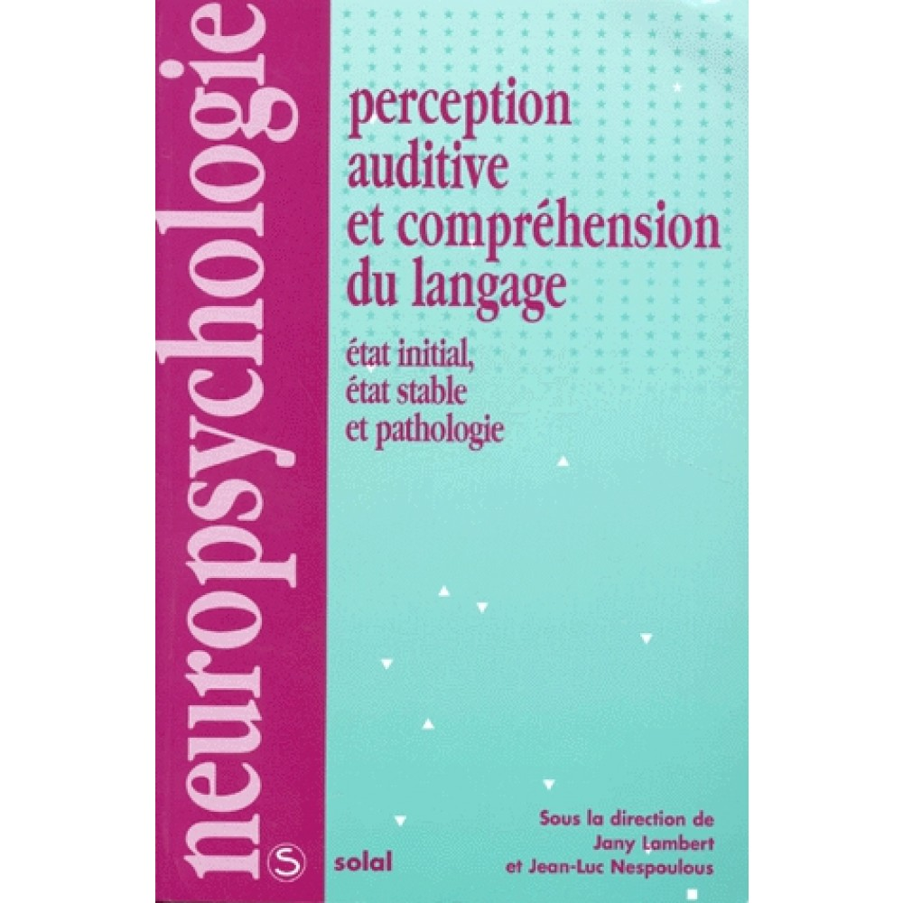 PERCEPTION AUDITIVE ET COMPREHENSION DU LANGAGE.. Etat initial, état stable et pathologie - Jean-Luc Nespoulous,Jany Lambert