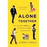 Alone Together - Why We Expect More from Technology and Less from Each Other