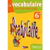 Le vocabulaire par les exercices 6e - Cahier d'exercices