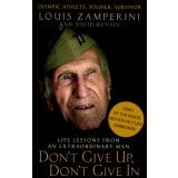 Don't Give Up, Don't Give In - Life Lessons from an Extraordinary Man