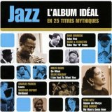 JAZZ L ALBUM IDEAL EN 25 TITRES MYTHIQUE