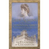 Lady Almina and the Real Downton Abbey - The Lost Legacy of Highclere Castle