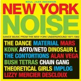 NEW YORK NOISE : DANCE MUSIC FROM THE NEW YORK UNDERGROUND 1977-1982