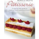 Pâtisserie - A Step-by-step Guide to Baking French Pastries at Home