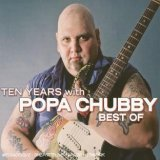 TEN YEARS WITH POPA CHUBBY (BEST OF)