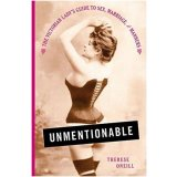 Unmentionable - The Victorian Lady's Guide to Sex, Marriage, and Manners