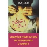 Whipping Girl - A Transsexual Woman on Sexism and the Scapegoating of Femininity