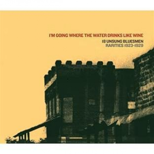 18 UNSUNG BLUESMEN RARITIES 1923-29 I'M GOING WHERE THE WATER DRINKS LIKE WINE