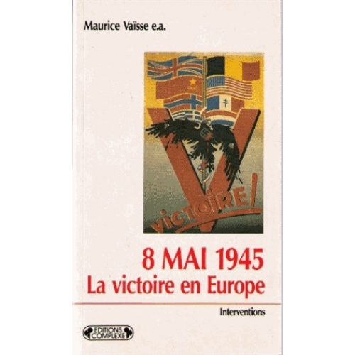 8 mai 1945, la victoire en Europe - Actes du colloque international de Reims, 1985