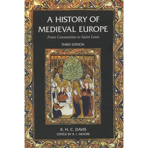 A History of Medieval Europe - From Constantine to Saint Louis