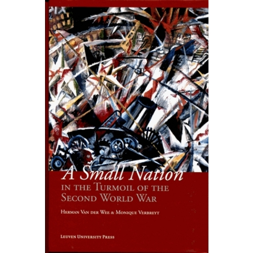 A Small Nation in the Turmoil of the Second World War - Money, Finance and Occupation (Belgium, its Enemies, its Friends, 1939-1945)