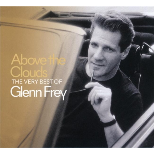 ABOVE THE CLOUDS : THE VERY BEST OF GLENN FREY