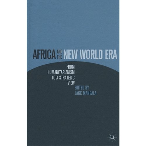 Africa and the New World Era : From Humanitarianism to a Strategic View