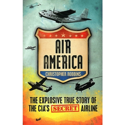 Air America - The Explosive True Story of the CIA's Secret Airline
