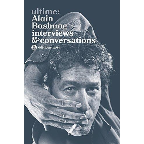 Ultime : Alain Bashung - Interviews & conversations
