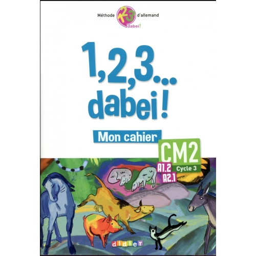 Allemand CM2 Cycle 3, A1.2, A2.1, 1,2,3... dabei! - Mon cahier