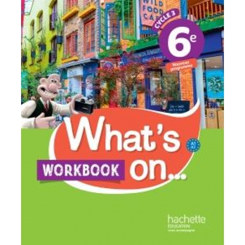 Anglais 6e Cycle 3 What's on... - Workbook