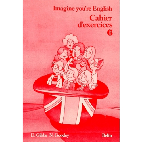ANGLAIS 6EME IMAGINE YOU'RE ENGLISH. Cahier d'exercices