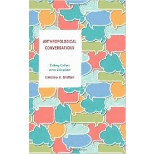 Anthropological Conversations: Talking Culture Across Disciplines