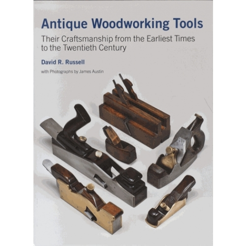 Antique Woodworking Tools - Their Craftsmanship from the Earliest Times to the Twentieth Century