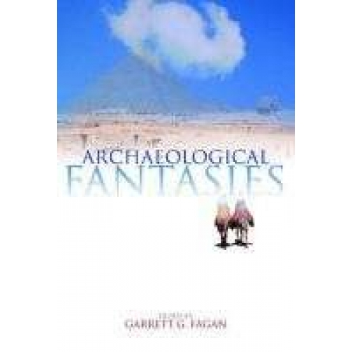 Archaeological Fantasies : How Pseudoarchaeology Misrepresents the Past & Misleads the Public