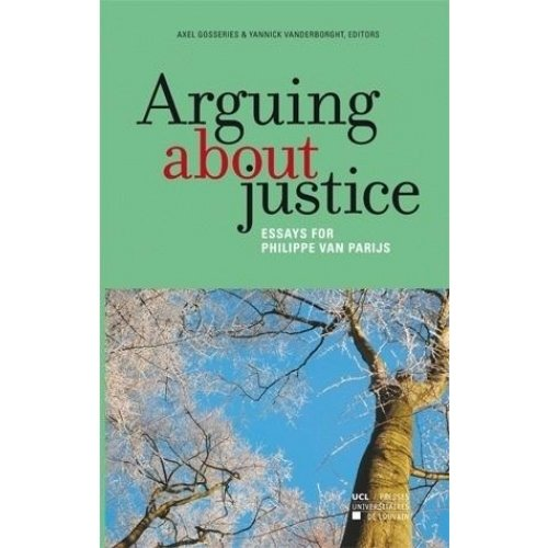 Arguing about justice - Essays for Philippe Van Parijs
