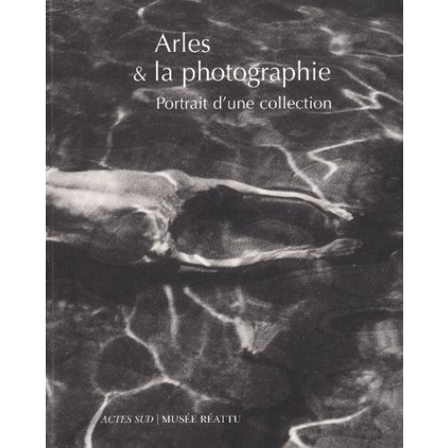 Arles & la photographie. Portrit de la collection du musée Réattu
