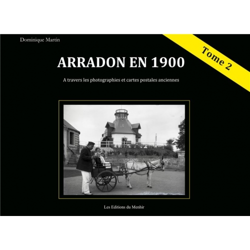 Arradon en 1900 à travers les photographies et cartes postales anciennes - Tome 2