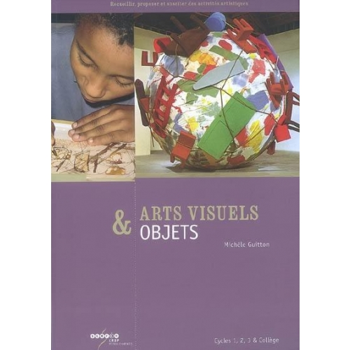 Arts visuels & objets - Cycles 1, 2, 3 & collège