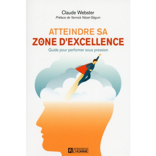 Atteindre sa zone d'excellence - Guide pour performer sous pression
