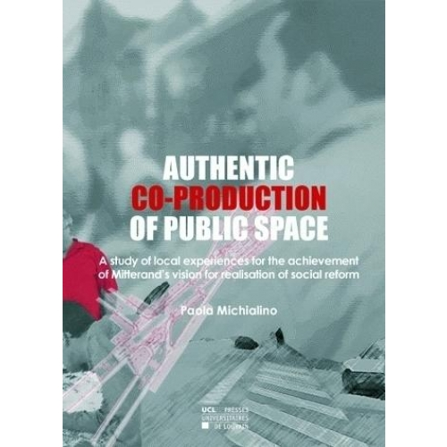 Authentic co-production of public space - A study of local experiences for the achievement of Mitterand's vision for realisation of social reform