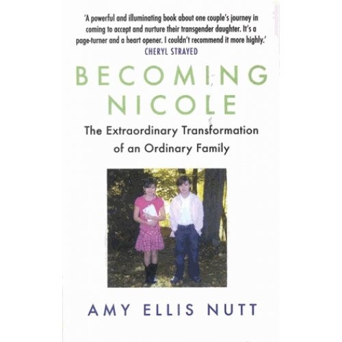 Becoming Nicole - The Extraordinary Transformation of an Ordinary Family