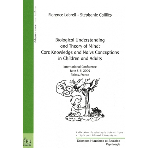 Biological understanding and theory of mind: core knowledge and naive conceptions in children and adults - International conference June 3-5, 2009, Reims, France