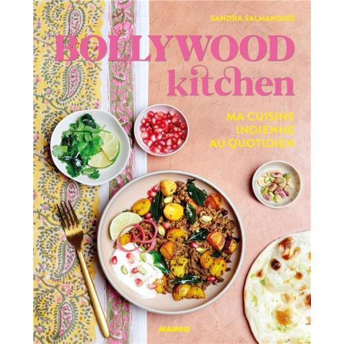 Bollywood Kitchen Ma Cuisine Indienne Au Quotidien Cuisines Du
