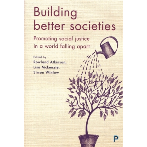 Building Better Societies - Promoting social justice in a world falling apart