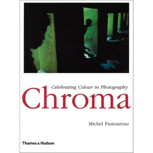Chroma celebrating colour in photography /anglais