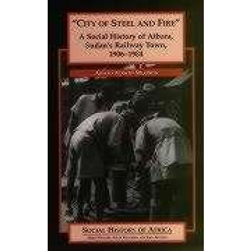 City of Steel and Fire. - A Social History of Atbara, Sudan's Railway Town, 1906-1984