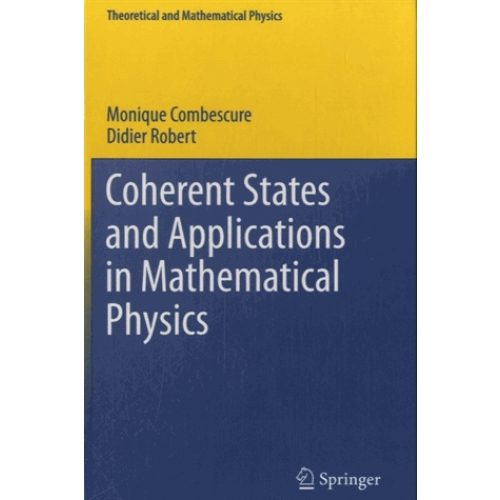 Coherent States and Applications in Mathematical Physics