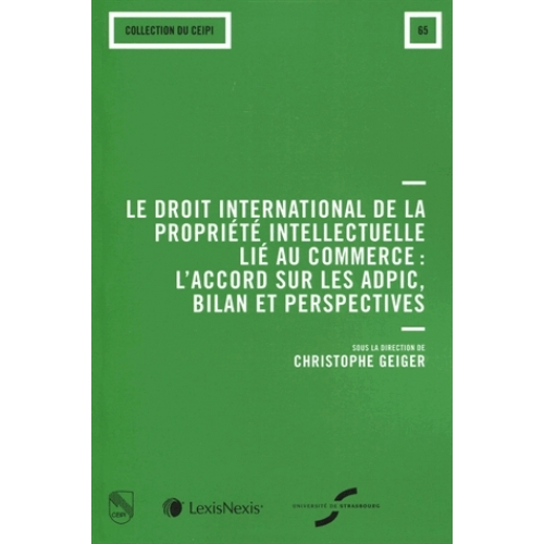 Le droit international de la proprieté intellectuelle au commerce - L'accord de l'OMC sur les ADPIC, bilan et perspectives