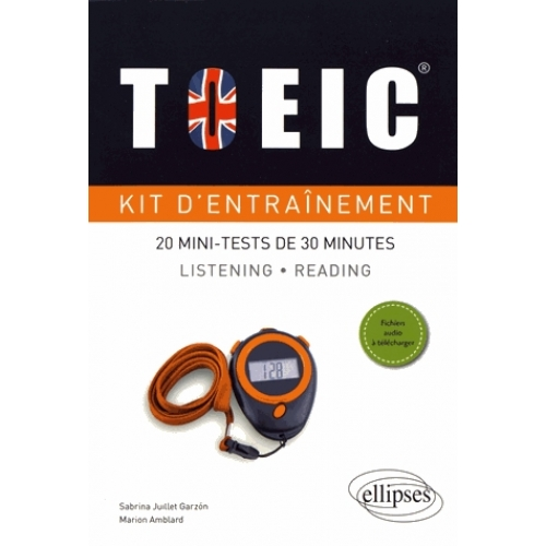 Kit d'entraînement TOEIC - 20 mini-tests de 30 minutes Listening et Reading avec fichiers audio