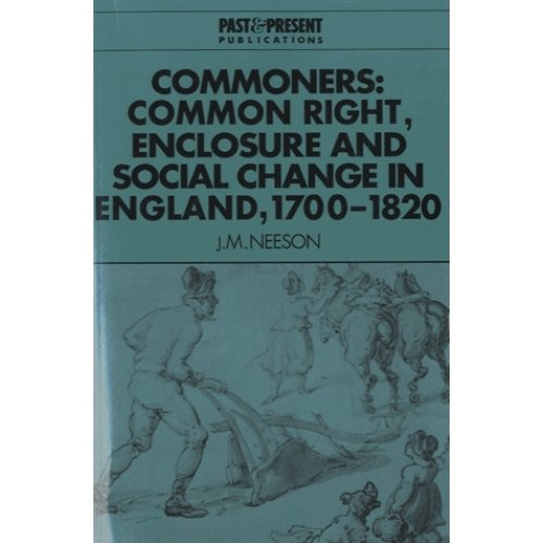 Commoners - Common Right, Enclosure and Social Change in England, 1700-1820