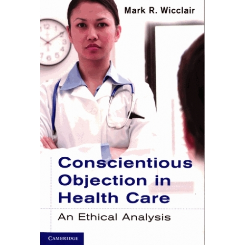 Conscientious Objection in Health Care - An Ethical Analysis
