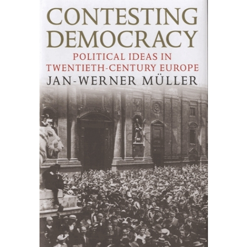 Contesting Democracy - Political Ideas in Twentieth-Century Europe