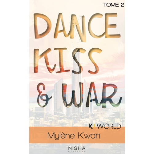 Dance, Kiss & War - tome 2