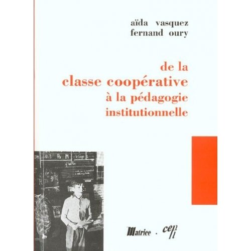 DE LA CLASSE COOPERATIVE A LA PEDAGOGIE INSTITUTIONNELLE.
